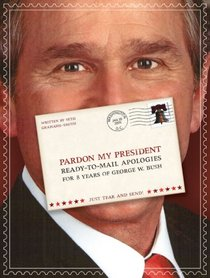 Pardon My President: Fold-and-Mail Apologies for 8 Years of George W. Bush