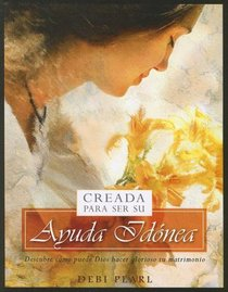Creada Para Ser Su Ayuda Idónea/Created To Be His Help Meet: Descubre Como Puede Dios Hacer Glorioso Tu Matrimonio
