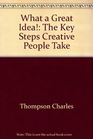 What a great idea!: The key steps creative people take