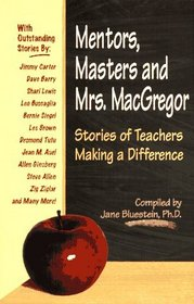 Mentors, Masters and Mrs. MacGregor : Stories of Teachers Making A Difference