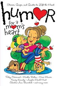 Humor for a Mom's Heart: Stories, Quips, and Quotes to Lift the Heart (Humor for the Heart)