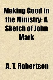Making Good in the Ministry; A Sketch of John Mark