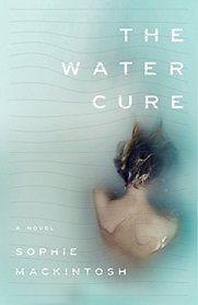 The Water Cure: A Novel