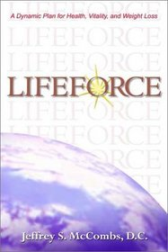 Lifeforce: A Dynamic Plan for Health, Vitality, and Weight Loss