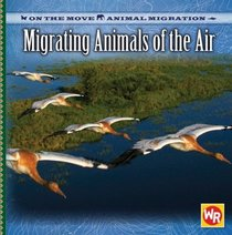 Migrating Animals of the Air (On the Move: Animal Migration)