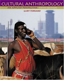 Cultural Anthropology : An Applied Perspective (with CD-ROM and InfoTrac)