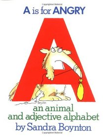 A Is for Angry : An Animal and Adjective Alphabet