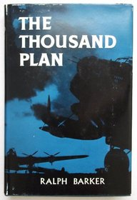 The Thousand Plan: The Story of the First Thousand Bomber Raid on Cologne