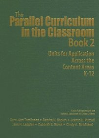 The Parallel Curriculum in the Classroom, Book 2 : Units for Application Across the Content Areas, K-12