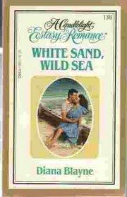 White Sand, Wild Sea (Candlelight Ecstasy Romance, No 138)