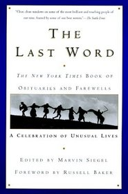 The Last Word the New York Times Book of Obituaries and Farewells: A Celebration of Unusual Lives