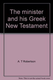 The minister and his Greek New Testament (A.T. Robertson library)