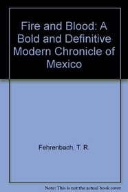 Fire And Blood: A Bold and Definitive Modern Chronicle of Mexico