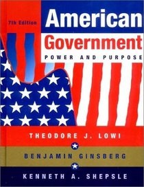 American Government: Power and Purpose, Full Version, Seventh Edition