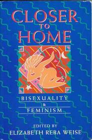 Closer to Home: Bisexuality and Feminism