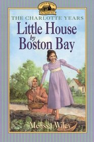 Little House by Boston Bay (Little House: The Charlotte Years, Bk 1)