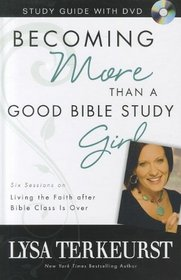 Becoming More Than a Good Bible Study Girl Study Guide with DVD: Living the Faith after Bible Class Is Over (Book & DVD)