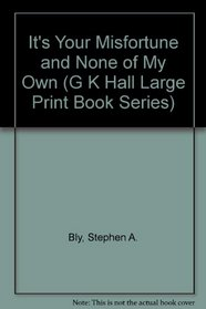 It's Your Misfortune and None of My Own (G K Hall Large Print Book Series (Cloth).)