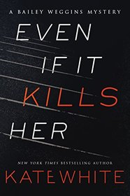 Even If It Kills Her (Bailey Weggins, Bk 7)