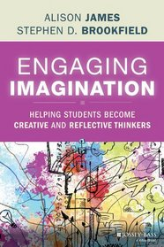Engaging Imagination: Helping Students Become Creative and Reflective Thinkers