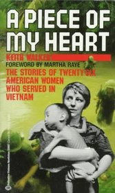 A Piece of My Heart: The Stories of Twenty-Six American Women Who Served in Vietnam
