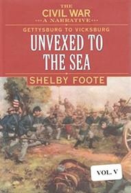 Unvexed to the Sea :A Civil War Narrative Gettysburg to Vicksburg