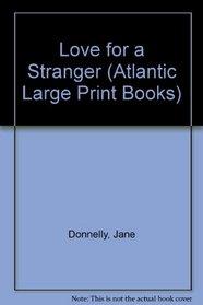 Love for a Stranger (Atlantic Large Print Books)