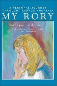 My Rory : A Personal Journey Through Teenage Anorexia