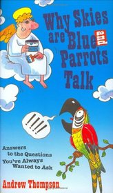 Why Skies are Blue and Parrots Talk: Answers to the Questions You've Always Wanted to Ask
