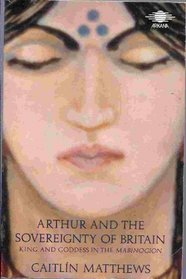 Arthur and the Sovereignty of Britain: King and Goddess in the Mabinogion (Arkana)