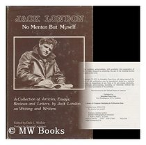 No Mentor but Myself: A Collection of Articles, Essays, Reviews and Letters on Writing and Writers (Literary Criticism Series)