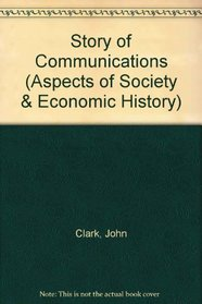 Story of Communications (Aspects of Society & Economic History S)