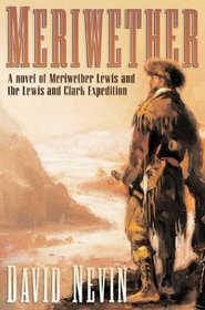 Meriwether : A Novel of Meriwether Lewis and the Lewis  Clark Expedition