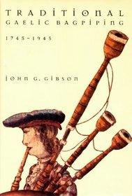 Traditional Gaelic Bagpiping from 1745 to 1945 (Books on Scotland)