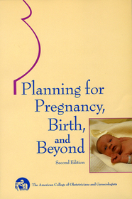 Planning for Pregnancy, Birth, and Beyond (2nd Edition)