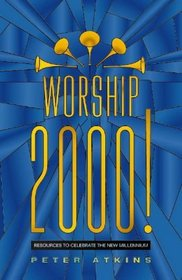 Worship 2000: Resources to Celebrate the New Millennium