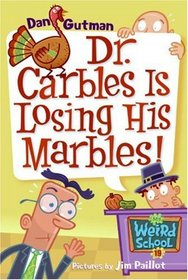 Dr. Carbles Is Losing His Marbles! (My Weird School, Bk 19)