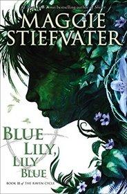 Blue Lily, Lily Blue (Raven Cycle, Bk 3)
