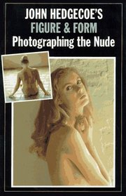 John Hedgecoe's Figure & Form : Photographing the Nude