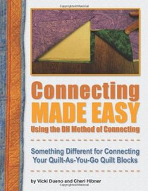Connecting Made Easy Using the Dh Method of Connecting: Something Different for Connecting Your Quilt-As-You-Go Quilt Blocks