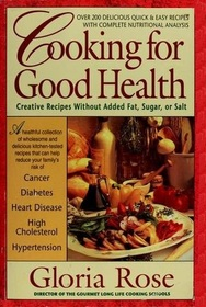 Cooking for Good Health: Creative Recipes Without Added Fat, Sugar, or Salt