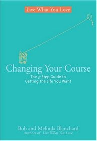 Changing Your Course: The 5-Step Guide to Getting the Life You Want (Live What You Love)