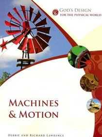 God's Design for the Physical World: Machines and Motion (God's Design Series)