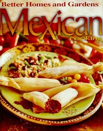 Better Homes and Gardens Mexican Cooking (Better Homes and Gardens)