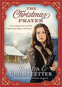 The Christmas Prayer: A cross-country journey in 1850 leads to high mountain danger?and romance.