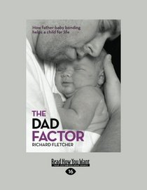 The Dad Factor: How Father Baby-Bonding Helps a Child for Life