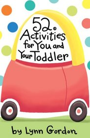 52 Activities for You and Your Toddler (52 Series)