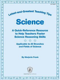 Science: A Quick-Reference Resource to Help Teachers Foster Science Reasoning Skills (Greatest and Latest Teaching Tips)