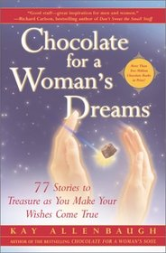 Chocolate for a Woman's Dreams : 77 Stories to Treasure as You Make Your Wishes Come True