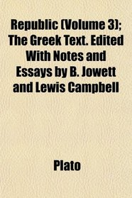 Republic (Volume 3); The Greek Text. Edited With Notes and Essays by B. Jowett and Lewis Campbell